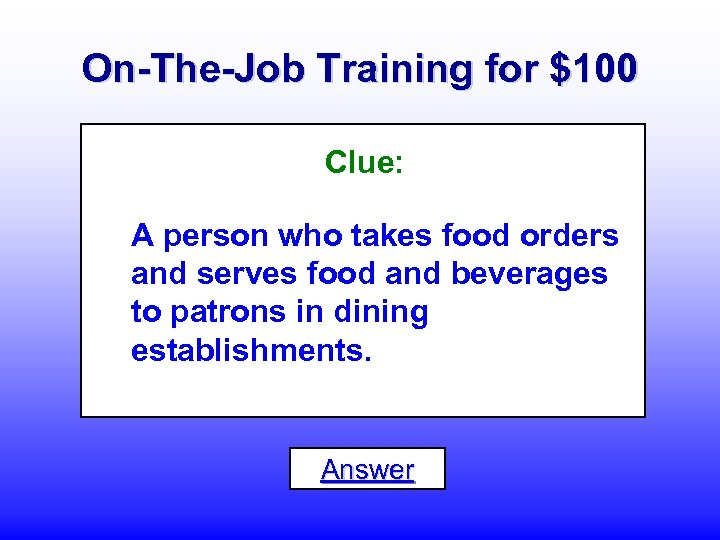 On-The-Job Training for $100 Clue: A person who takes food orders and serves food