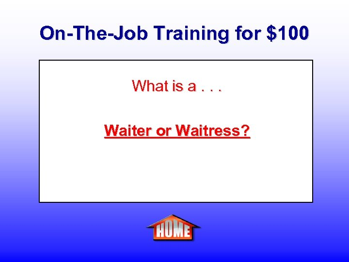 On-The-Job Training for $100 What is a. . . Waiter or Waitress?