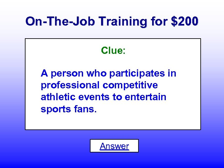 On-The-Job Training for $200 Clue: A person who participates in professional competitive athletic events