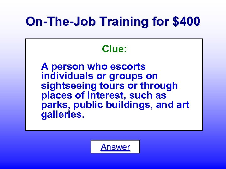 On-The-Job Training for $400 Clue: A person who escorts individuals or groups on sightseeing