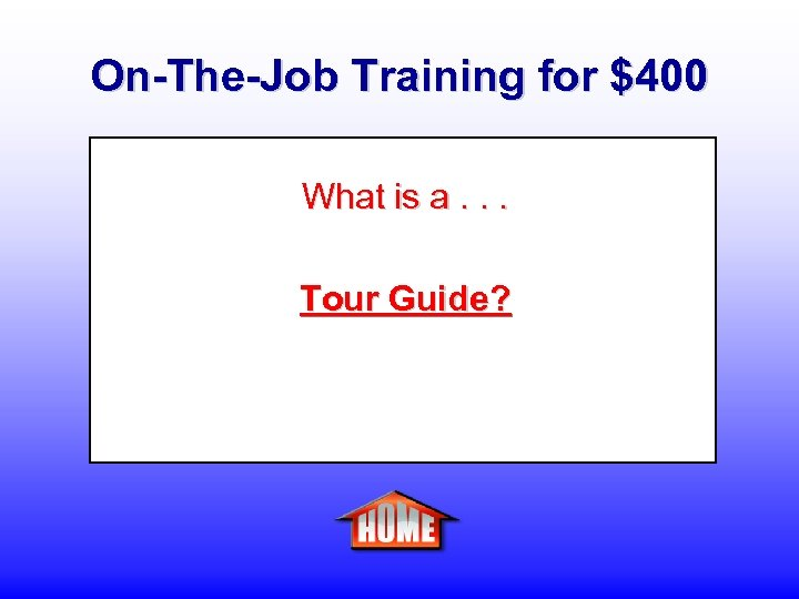 On-The-Job Training for $400 What is a. . . Tour Guide?