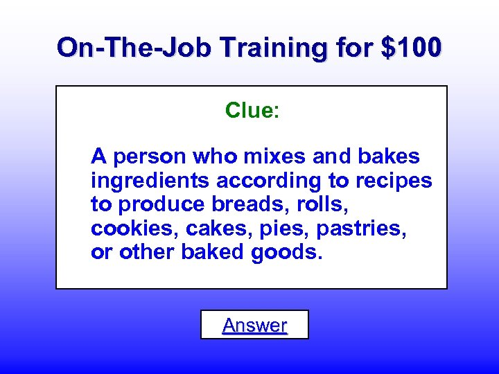 On-The-Job Training for $100 Clue: A person who mixes and bakes ingredients according to