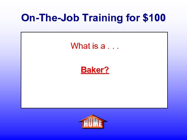 On-The-Job Training for $100 What is a. . . Baker?