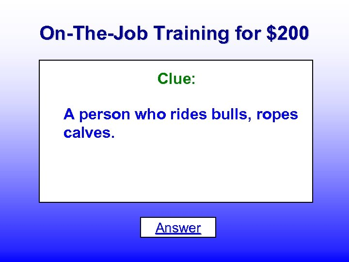 On-The-Job Training for $200 Clue: A person who rides bulls, ropes calves. Answer
