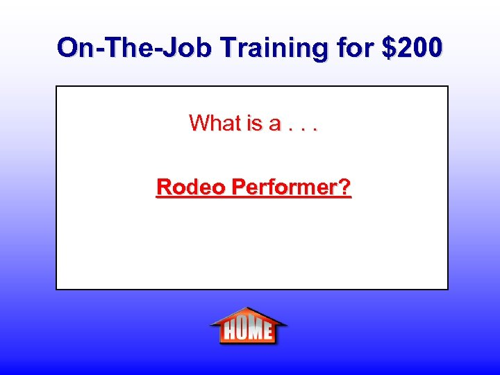 On-The-Job Training for $200 What is a. . . Rodeo Performer?