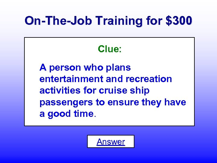 On-The-Job Training for $300 Clue: A person who plans entertainment and recreation activities for
