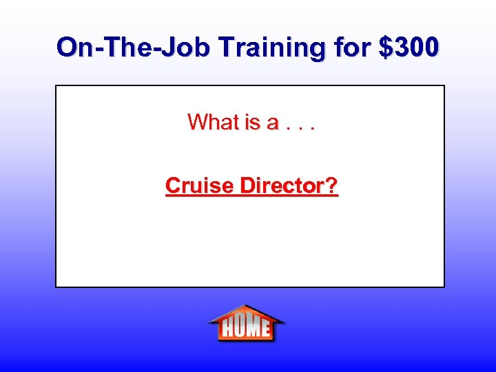 On-The-Job Training for $300 What is a. . . Cruise Director?