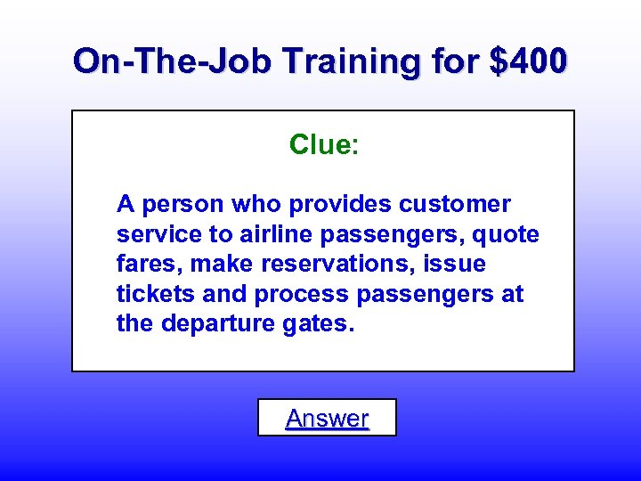 On-The-Job Training for $400 Clue: A person who provides customer service to airline passengers,