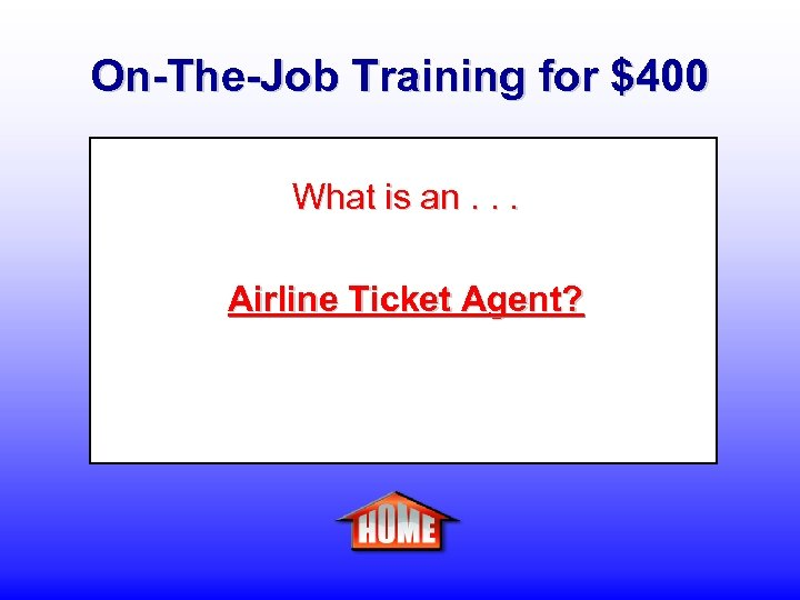 On-The-Job Training for $400 What is an. . . Airline Ticket Agent?