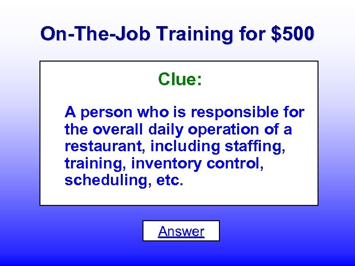On-The-Job Training for $500 Clue: A person who is responsible for the overall daily