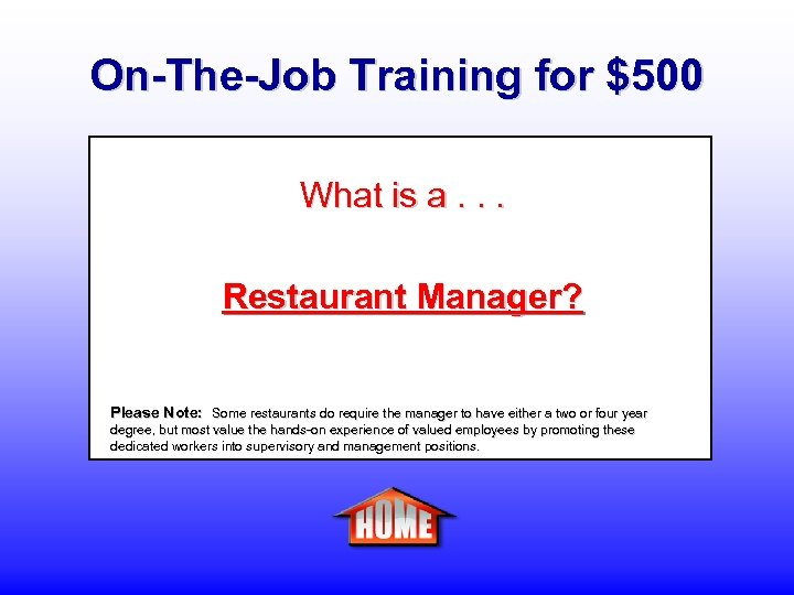 On-The-Job Training for $500 What is a. . . Restaurant Manager? Please Note: Some