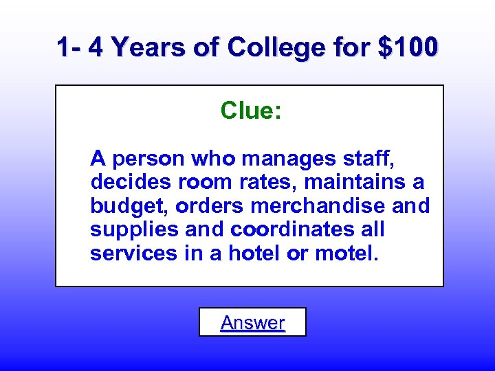 1 - 4 Years of College for $100 Clue: A person who manages staff,