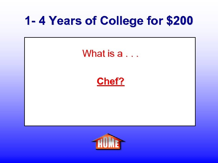 1 - 4 Years of College for $200 What is a. . . Chef?