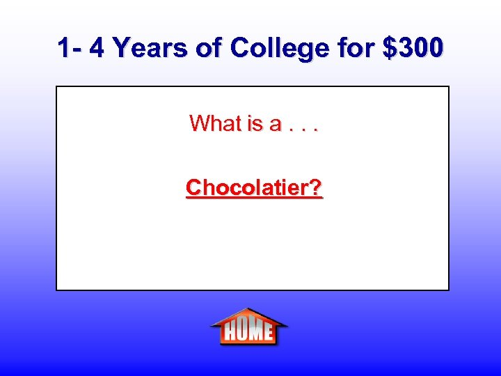 1 - 4 Years of College for $300 What is a. . . Chocolatier?