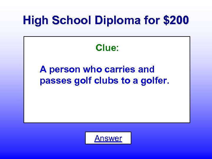 High School Diploma for $200 Clue: A person who carries and passes golf clubs
