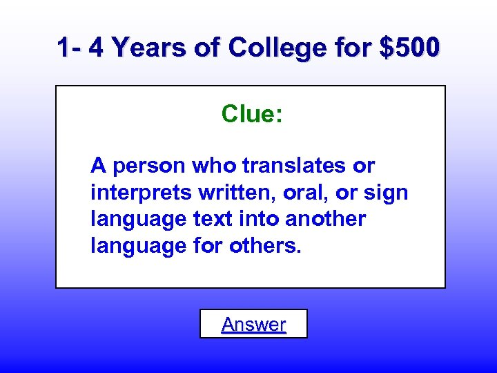 1 - 4 Years of College for $500 Clue: A person who translates or