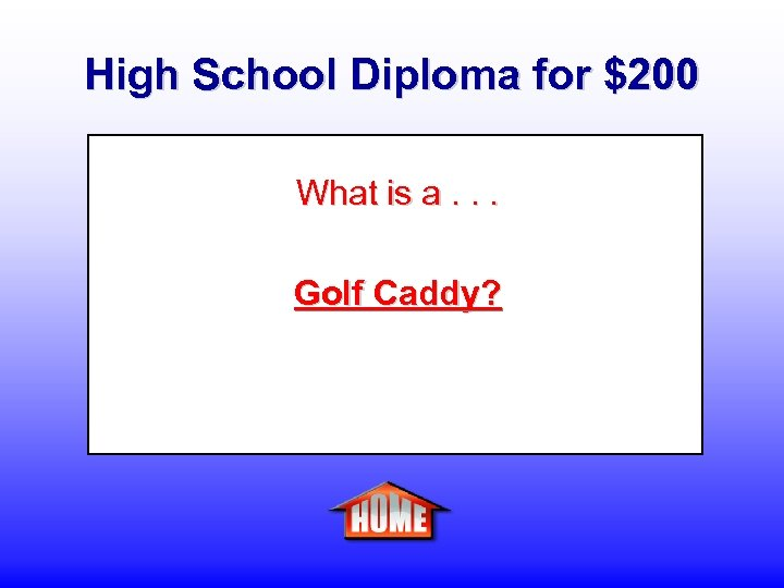 High School Diploma for $200 What is a. . . Golf Caddy?
