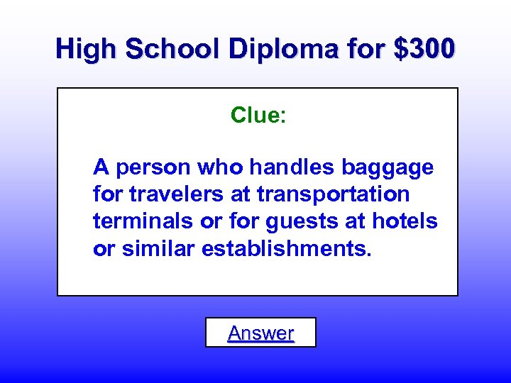High School Diploma for $300 Clue: A person who handles baggage for travelers at