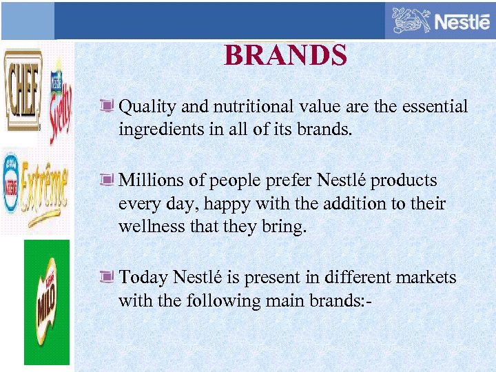 BRANDS Quality and nutritional value are the essential ingredients in all of its brands.