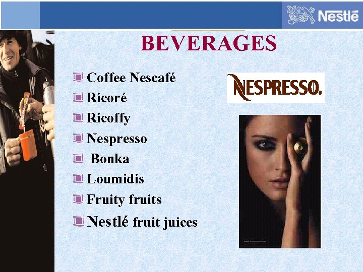 BEVERAGES Coffee Nescafé Ricoré Ricoffy Nespresso Bonka Loumidis Fruity fruits Nestlé fruit juices
