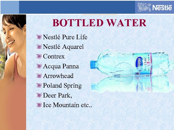 BOTTLED WATER Nestlé Pure Life Nestlé Aquarel Contrex Acqua Panna Arrowhead Poland Spring Deer
