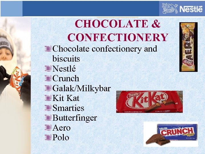 CHOCOLATE & CONFECTIONERY Chocolate confectionery and biscuits Nestlé Crunch Galak/Milkybar Kit Kat Smarties Butterfinger