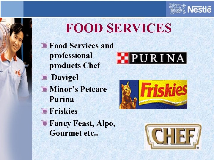 FOOD SERVICES Food Services and professional products Chef Davigel Minor's Petcare Purina Friskies Fancy
