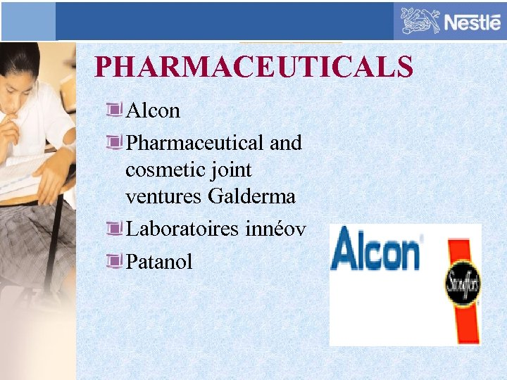 PHARMACEUTICALS Alcon Pharmaceutical and cosmetic joint ventures Galderma Laboratoires innéov Patanol