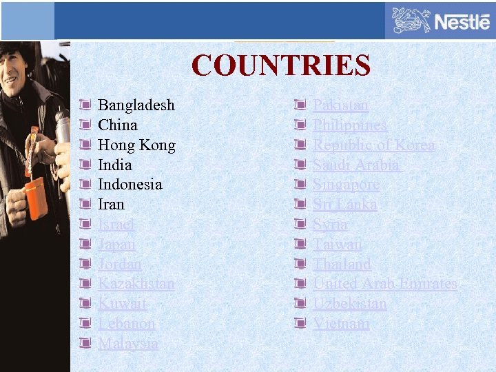 COUNTRIES Bangladesh China Hong Kong India Indonesia Iran Israel Japan Jordan Kazakhstan Kuwait Lebanon