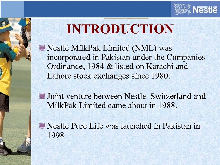INTRODUCTION Nestlé Milk. Pak Limited (NML) was incorporated in Pakistan under the Companies Ordinance,