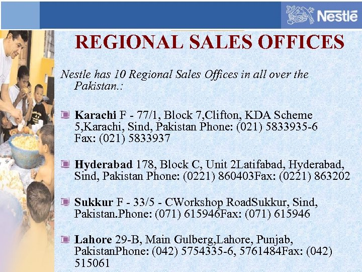 REGIONAL SALES OFFICES Nestle has 10 Regional Sales Offices in all over the Pakistan.