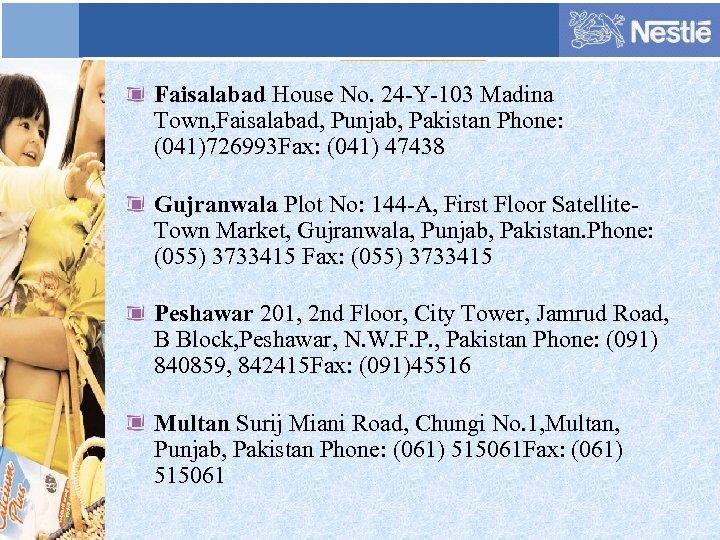 Faisalabad House No. 24 -Y-103 Madina Town, Faisalabad, Punjab, Pakistan Phone: (041)726993 Fax: (041)