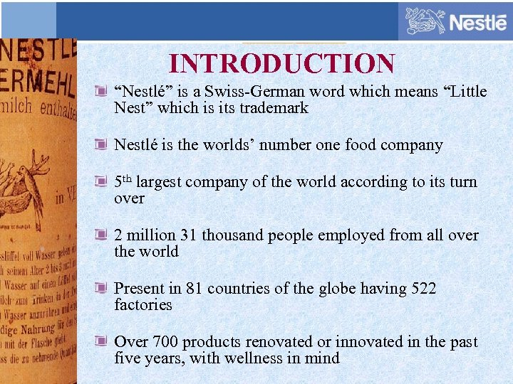 "INTRODUCTION ""Nestlé"" is a Swiss-German word which means ""Little Nest"" which is its trademark"