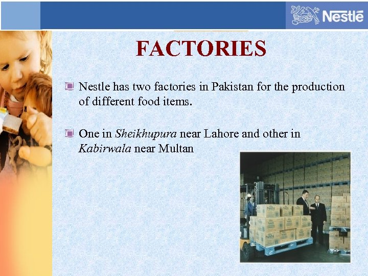 FACTORIES Nestle has two factories in Pakistan for the production of different food items.