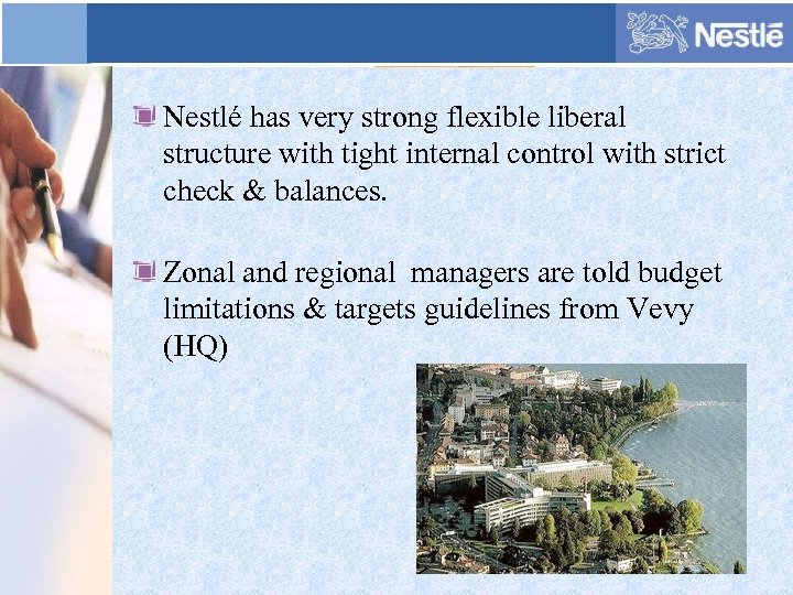 Nestlé has very strong flexible liberal structure with tight internal control with strict check
