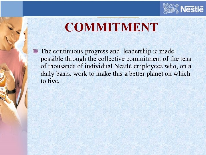 COMMITMENT The continuous progress and leadership is made possible through the collective commitment of