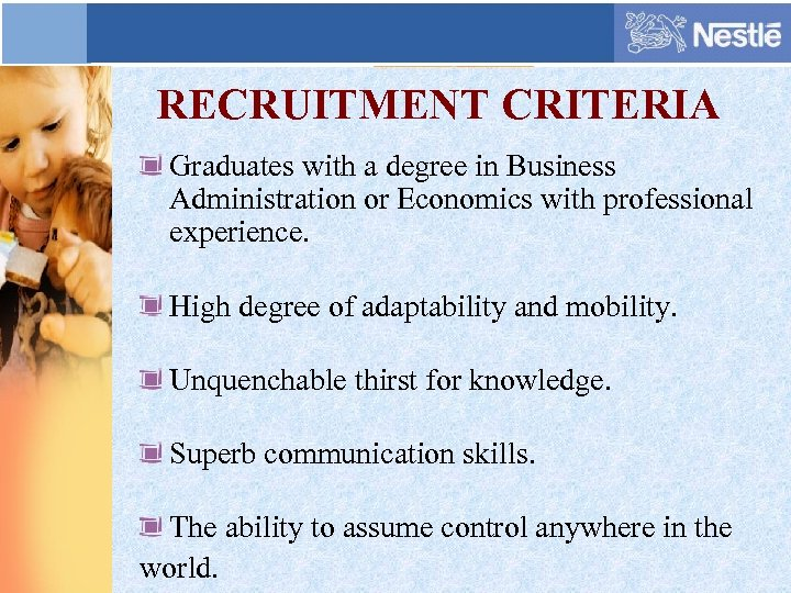 RECRUITMENT CRITERIA Graduates with a degree in Business Administration or Economics with professional experience.