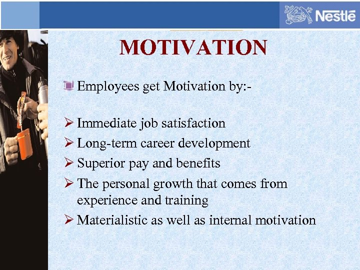 MOTIVATION Employees get Motivation by: - Ø Immediate job satisfaction Ø Long-term career development