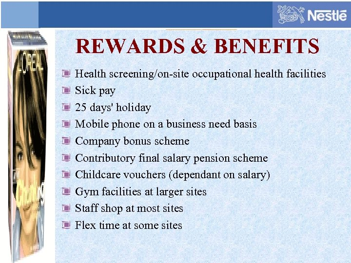 REWARDS & BENEFITS Health screening/on-site occupational health facilities Sick pay 25 days' holiday Mobile