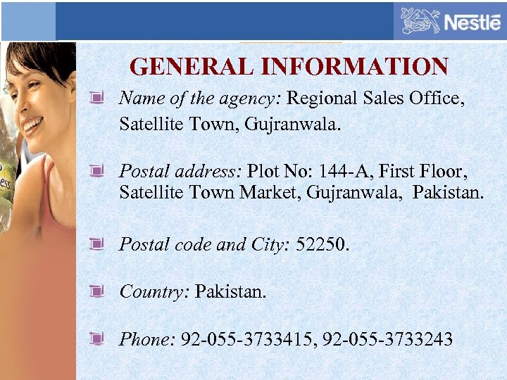 GENERAL INFORMATION Name of the agency: Regional Sales Office, Satellite Town, Gujranwala. Postal address: