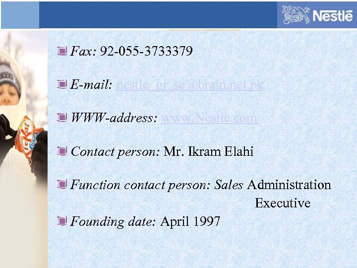 Fax: 92 -055 -3733379 E-mail: nestle_gj_se@brain. net. pk WWW-address: www. Nestle. com Contact person: