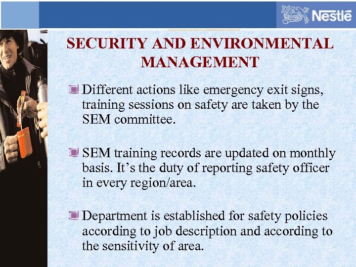 SECURITY AND ENVIRONMENTAL MANAGEMENT Different actions like emergency exit signs, training sessions on safety