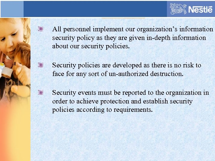 All personnel implement our organization's information security policy as they are given in-depth information
