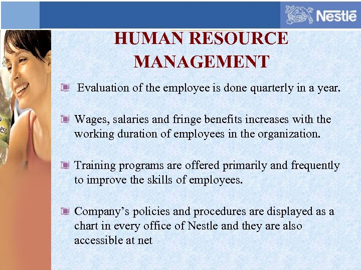 HUMAN RESOURCE MANAGEMENT Evaluation of the employee is done quarterly in a year. Wages,