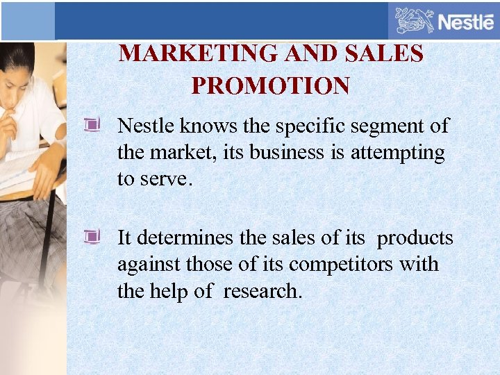 MARKETING AND SALES PROMOTION Nestle knows the specific segment of the market, its business