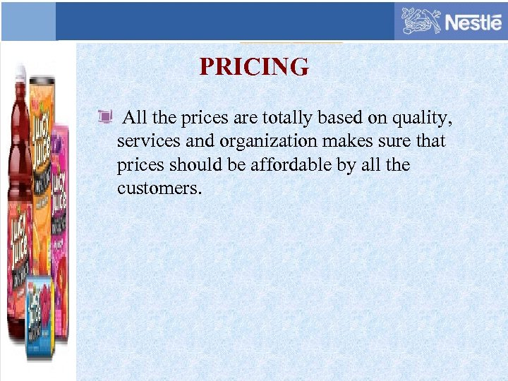 PRICING All the prices are totally based on quality, services and organization makes sure