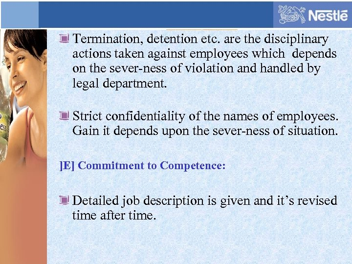 Termination, detention etc. are the disciplinary actions taken against employees which depends on the