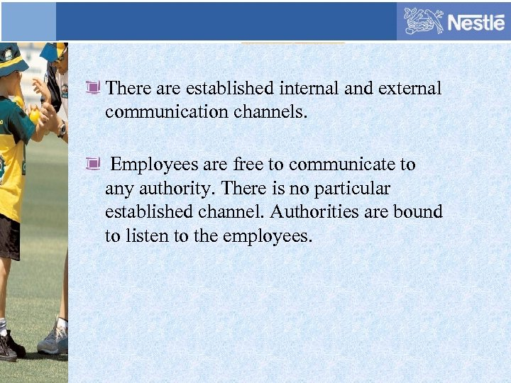 There are established internal and external communication channels. Employees are free to communicate to