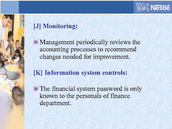 [J] Monitoring: Management periodically reviews the accounting processes to recommend changes needed for improvement.
