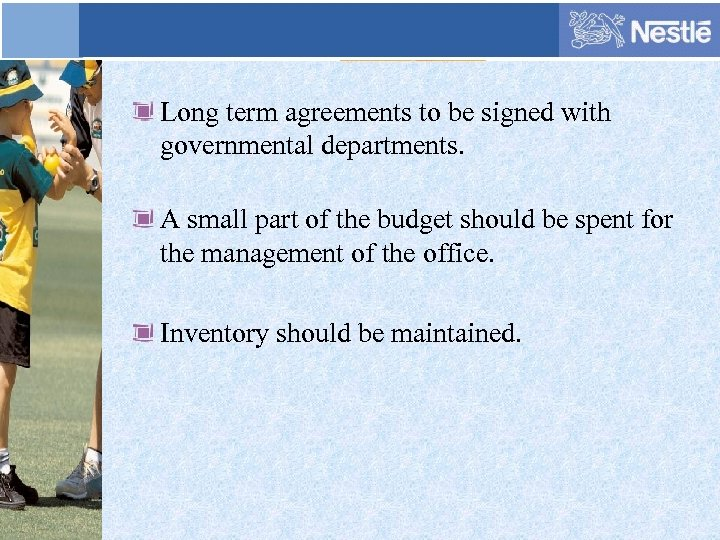 Long term agreements to be signed with governmental departments. A small part of the